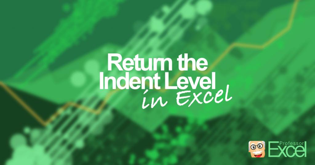 indent, level, indentation, excel, guide, how-to, return