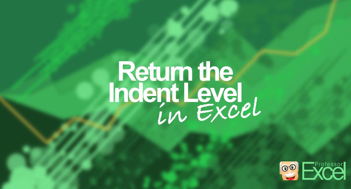 indent, level, indentation, excel, guide, how-to, return