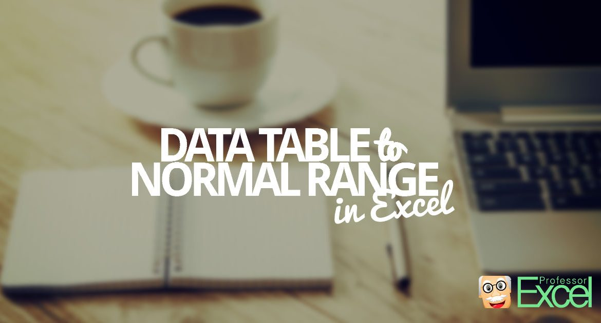 data, table, data table, excel, convert, normal range