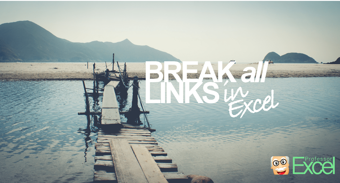 break, links, hyperlinks, pivot, data validation, remove, conditional, formatting, excel