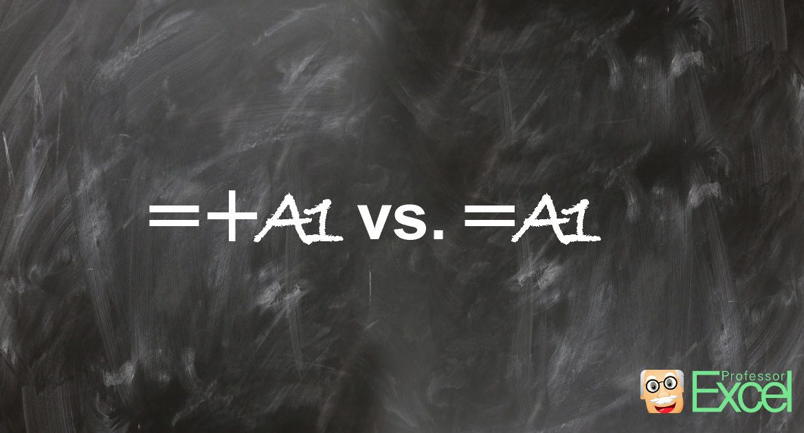 =+A1 vs. =A1, excel, equal-plus, equal, sign, formula