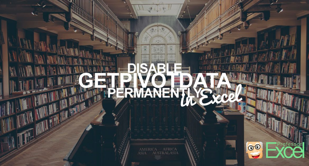 Disable GETPIVOTDATA permanently in Excel.