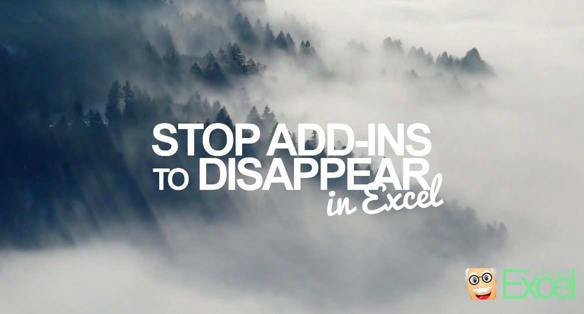 How to Prevent Add-Ins to Disappear in Excel.