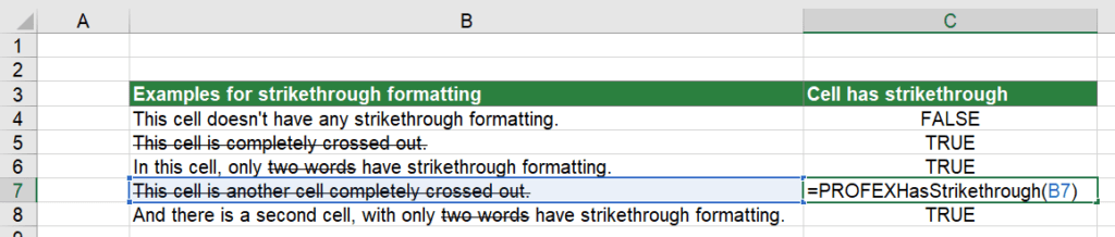 Or insert the function =PROFEXHasStrikethrough(B7) in order to return TRUE or FALSE depending if cell B7 has at least one character with strikethrough formatting.